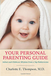 Charlotte E. Thompson: Your Personal Parenting Guide: Infant and Childcare Wisdom from a Top Pediatrician