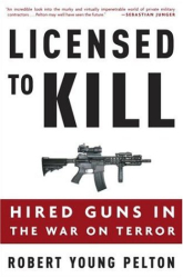 Robert Young Pelton: Licensed to Kill: Hired Guns in the War on Terror