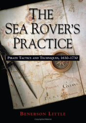 Benerson Little: The Sea Rover's Practice: Pirate Tactics and Techniques, 16301730