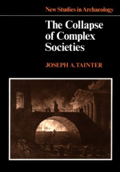 Joseph Tainter: The Collapse of Complex Societies (New Studies in Archaeology)