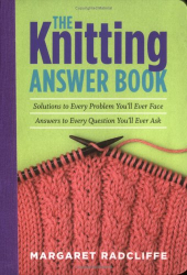 Margaret Radcliffe: The Knitting Answer Book: Solutions to Every Problem You'll Ever Face; Answers to Every Question You'll Ever Ask