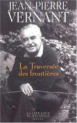 Jean-Pierre Vernant: La traversée des frontières, tome 2 : Entre mythe et politique