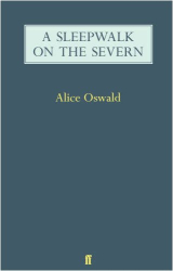 Alice Oswald: A Sleepwalk on the Severn