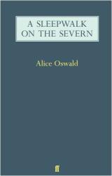 Alice Oswald: A Sleepwalk on the Severn