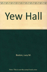 Lucy M. Boston: Yew Hall