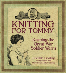 Lucinda Gosling : Knitting for Tommy: Keeping the Great War Soldier Warm