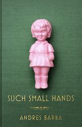 Andrés Barba: Such Small Hands