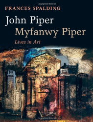 Frances Spalding: John Piper, Myfanwy Piper: Lives in Art