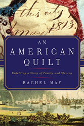Rachel May: An American Quilt: Unfolding a Story of Family and Slavery