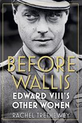 Rachel Trethewey: Before Wallis: Edward VIII's Other Women