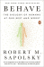 Robert M. Sapolsky: Behave: The Biology of Humans at Our Best and Worst