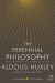 Aldous Huxley: The Perennial Philosophy: An Interpretation of the Great Mystics, East and West