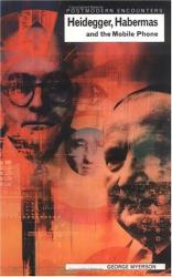 George Myerson: Heidegger, Habermas and the Mobile Phone (Postmodern Encounters)