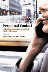 James E. Katz: Perpetual Contact : Mobile Communication, Private Talk, Public Performance