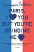 Rosecrans Baldwin: Paris, I Love You but You're Bringing Me Down