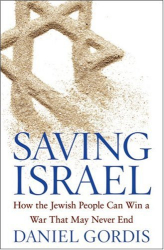 "Daniel Gordis: ""Saving Israel: How the Jewish People Can Win a War That May Never End"""