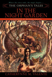 Catherynne Valente: The Orphan's Tales: In the Night Garden