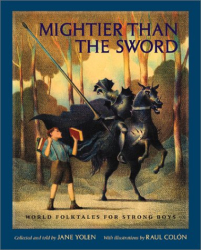 Jane Yolen: Mightier Than the Sword: World Folktales for Strong Boys