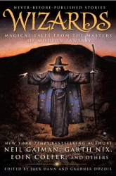 Jack Dann and Gardner Dozois, editors: Wizards: Magical Tales From the Masters of Modern Fantasy