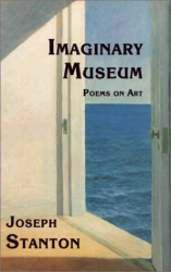 Joseph Stanton: Imaginary Museum: Poems on Art