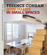 Terence Conran: How to Live in Small Spaces: Design, Furnishing, Decoration and Detail for the Smaller Home