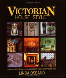 Linda Osband: Victorian House Style: An Architectural and Interior Design Source Book (House Style)