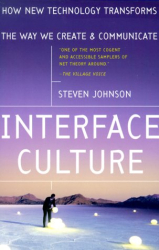 : Interface Culture : How New Technology Transforms the Way We Create and Communicate