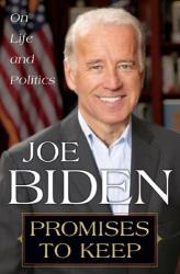 Joe Biden: Promises to Keep: On Life and Politics