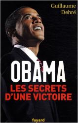 Guillaume Debré: Obama : Les secrets d'une victoire