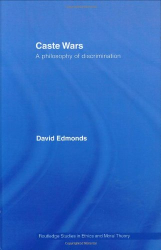 David Edmonds: Caste Wars: The Philosophy of Discrimination