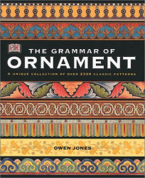 Owen Jones: The Grammar of Ornament: Illustrated by Examples from Various Styles of Ornament