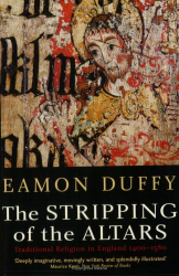 Eamon Duffy: The Stripping of the Altars: Traditional Religion in England, 1400-1580