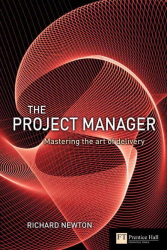 Richard Newton: Project Manager: Mastering the Art of the Delivery