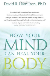 David R. Hamilton Ph.D.: How Your Mind Can Heal Your Body
