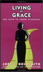Joel S. Goldsmith: Living by Grace: The Path to Inner Discovery