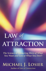 Michael J. Losier: Law of Attraction: The Science of Attracting More of What You Want and Less of What You Don't