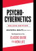 Maxwell Maltz: Psycho-Cybernetics Deluxe Edition: The Original Text of the Classic Guide to a New Life