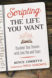 Christyn, Royce: Scripting the Life You Want: Manifest Your Dreams with Just Pen and Paper