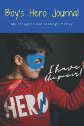 Glass, Jacob: Boy's Hero Journal - I have the power!: A blank lined 120 page journal for boys to write whatever they choose - to draw, doodle, write plans, conjure ... their imagination take them where it will.