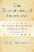 Carl J. Schramm: The Entrepreneurial Imperative: How America's Economic Miracle Will Reshape the World (and Change Your Life)