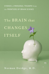 Norman Doidge: The Brain That Changes Itself: Stories of Personal Triumph from the Frontiers of Brain Science (James H. Silberman Books)