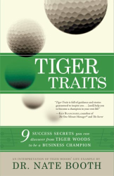 Nate Booth: Tiger Traits: 9 Success Secrets You Can Discover From Tiger Woods to Be a Business Champion