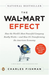 Charles Fishman: The Wal-Mart Effect: How the World's Most Powerful Company Really Works--and How It's Transforming the American Economy