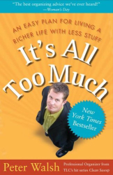 Peter Walsh: It's All Too Much: An Easy Plan for Living a Richer Life with Less Stuff