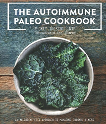 Mickey Trescott: The Autoimmune Paleo Cookbook: An Allergen-Free Approach to Managing Chronic Illness