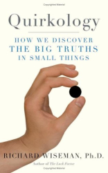 Richard Wiseman: Quirkology: How We Discover the Big Truths in Small Things
