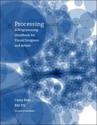 Casey Reas, Ben Fry: Processing: A Programming Handbook for Visual Designers and Artists