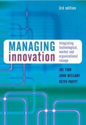 Joe Tidd: Managing Innovation: Integrating Technological, Market and Organizational Change