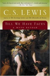 C.S. Lewis: Till We Have Faces: A Myth Retold