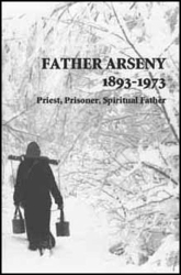 Alexander: Father Arseny, 1893-1973: Priest, Prisoner, Spiritual Father : Being the Narratives Compiled by the Servant of God Alexander Concerning His Spiritual Father